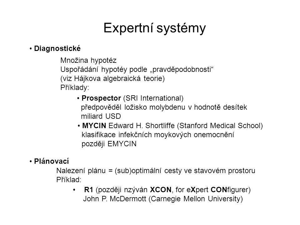 """Expertní systémy Diagnostické Množina hypotéz Uspořádání hypotéy podle """"pravděpodobnosti (viz Hájkova algebraická teorie) Příklady: Prospector (SRI International) předpověděl ložisko molybdenu v hodnotě desítek miliard USD MYCIN Edward H."""