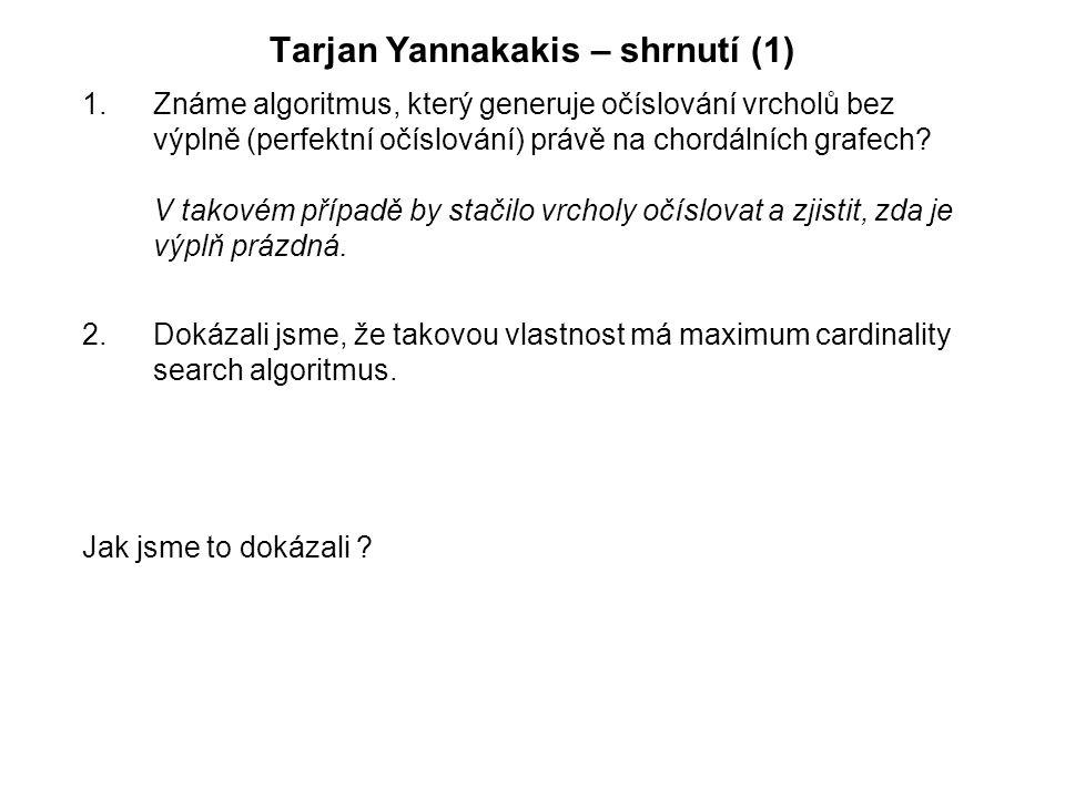 Tarjan Yannakakis – shrnutí (1) 1.Známe algoritmus, který generuje očíslování vrcholů bez výplně (perfektní očíslování) právě na chordálních grafech.