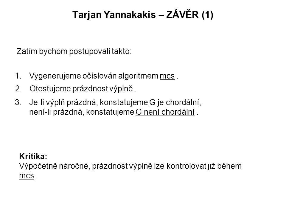 Tarjan Yannakakis – ZÁVĚR (1) Zatím bychom postupovali takto: 1.Vygenerujeme očíslován algoritmem mcs.