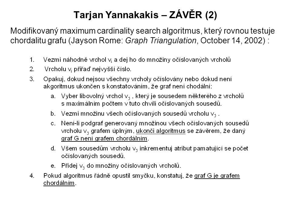 Tarjan Yannakakis – ZÁVĚR (2) Modifikovaný maximum cardinality search algoritmus, který rovnou testuje chordalitu grafu (Jayson Rome: Graph Triangulation, October 14, 2002) :