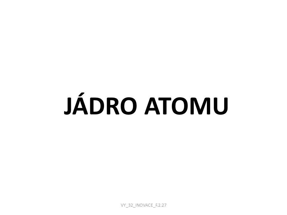 JÁDRO ATOMU VY_32_INOVACE_F.2.27