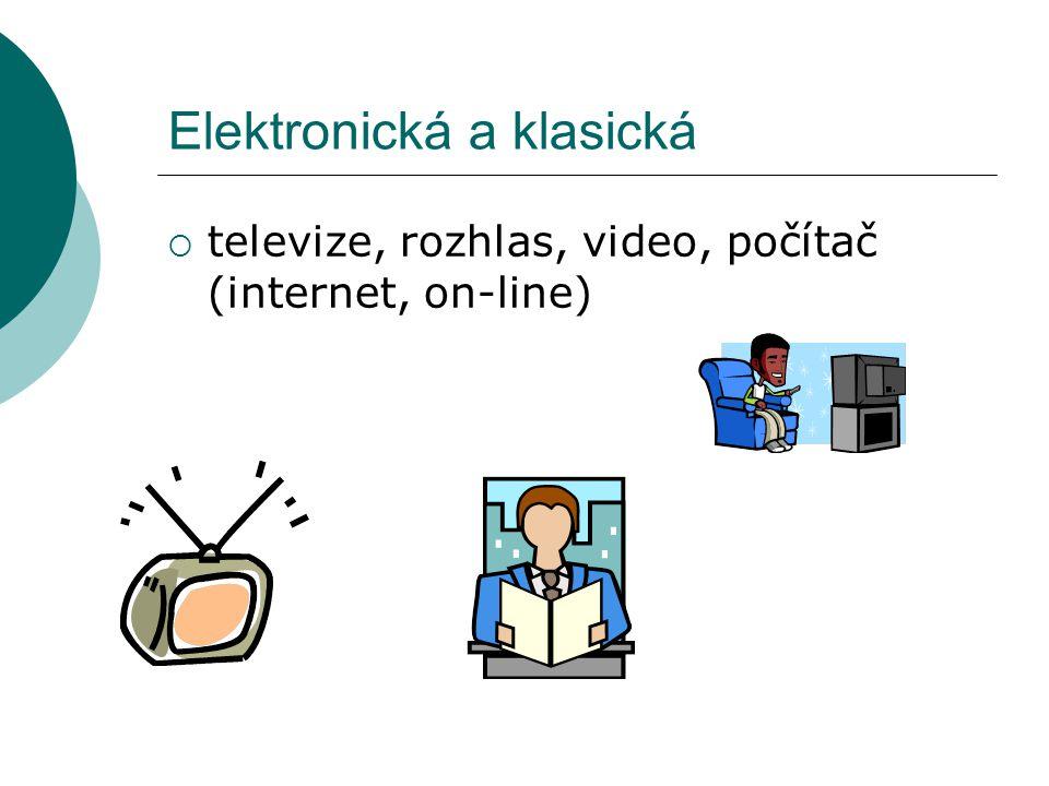 Elektronická a klasická  televize, rozhlas, video, počítač (internet, on-line)