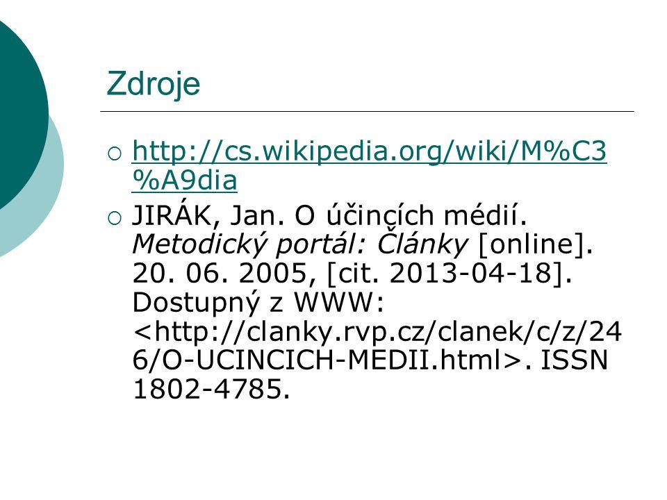 Zdroje  http://cs.wikipedia.org/wiki/M%C3 %A9dia http://cs.wikipedia.org/wiki/M%C3 %A9dia  JIRÁK, Jan.