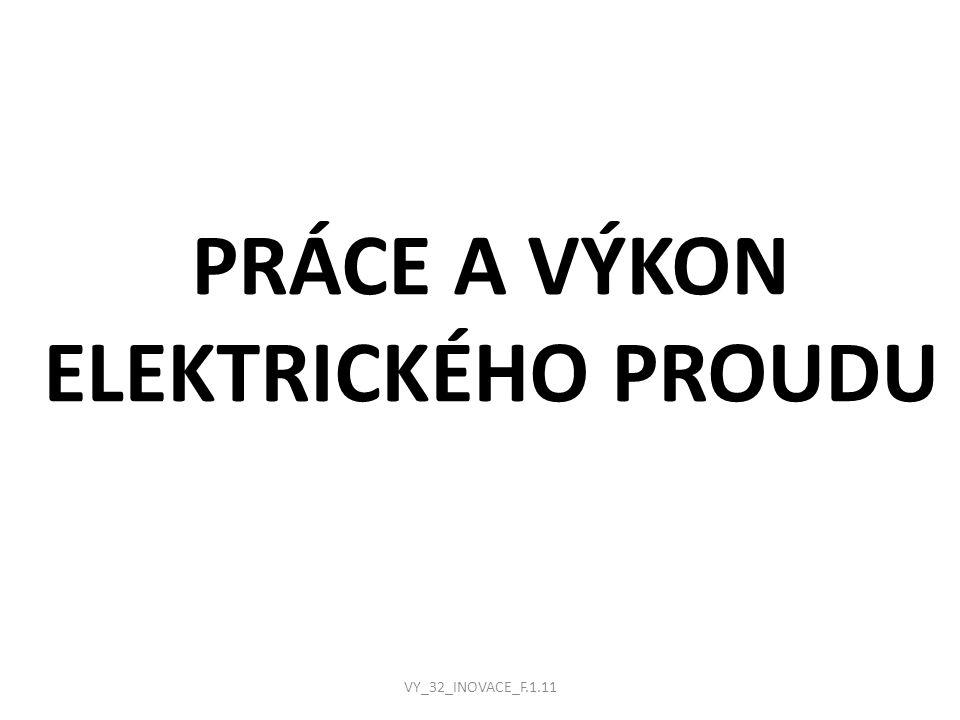PRÁCE A VÝKON ELEKTRICKÉHO PROUDU VY_32_INOVACE_F.1.11