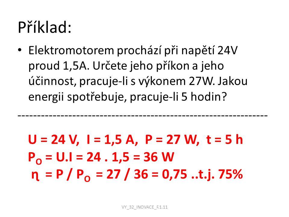 Příklad: Elektromotorem prochází při napětí 24V proud 1,5A.