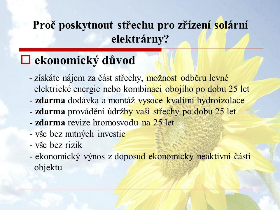 Proč poskytnout střechu pro zřízení solární elektrárny?  ekonomický důvod - získáte nájem za část střechy, možnost odběru levné elektrické energie ne