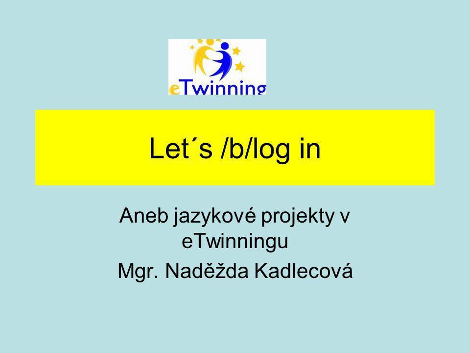 Let´s /b/log in Aneb jazykové projekty v eTwinningu Mgr. Naděžda Kadlecová