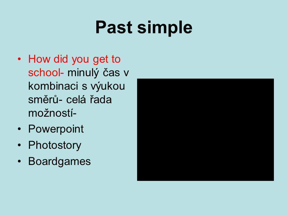 Past simple How did you get to school- minulý čas v kombinaci s výukou směrů- celá řada možností- Powerpoint Photostory Boardgames