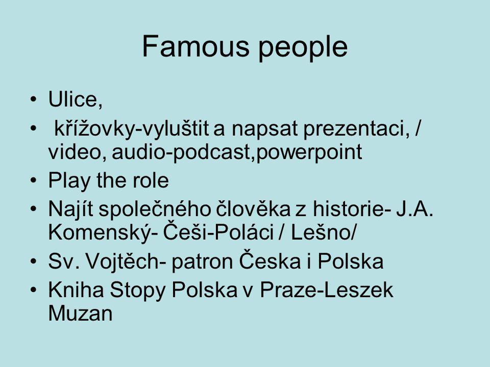 Famous people Ulice, křížovky-vyluštit a napsat prezentaci, / video, audio-podcast,powerpoint Play the role Najít společného člověka z historie- J.A.