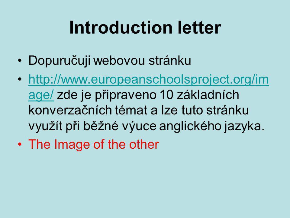Introduction letter Dopuručuji webovou stránku http://www.europeanschoolsproject.org/im age/ zde je připraveno 10 základních konverzačních témat a lze tuto stránku využít při běžné výuce anglického jazyka.http://www.europeanschoolsproject.org/im age/ The Image of the other