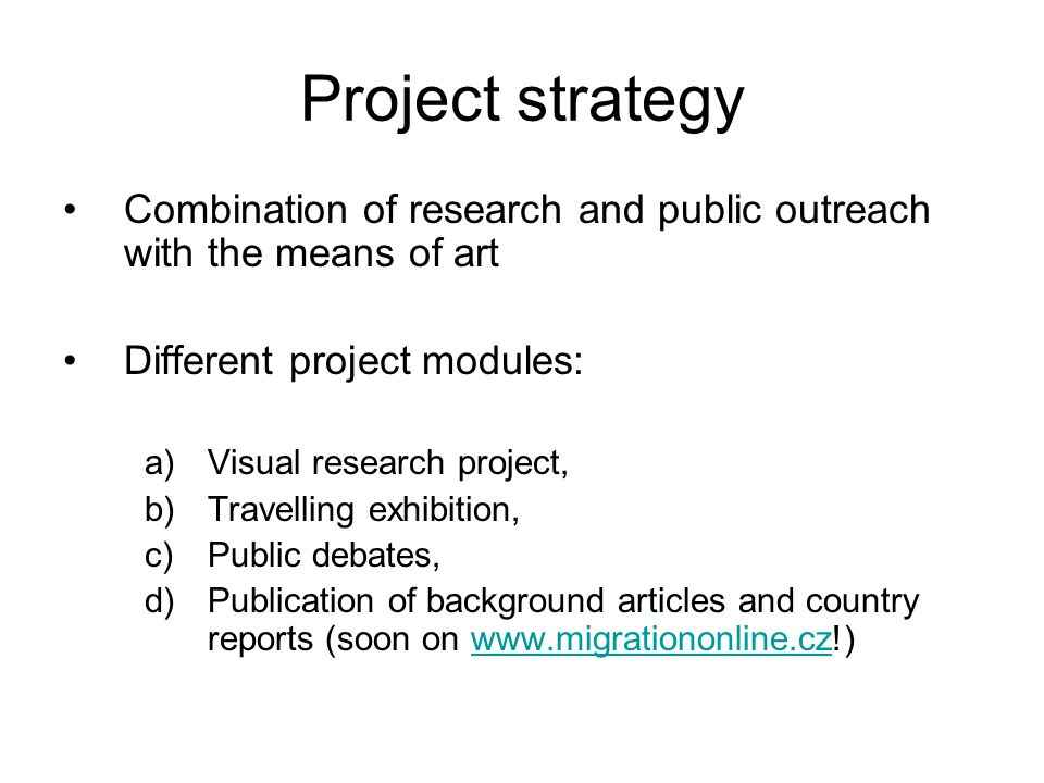 Project strategy Combination of research and public outreach with the means of art Different project modules: a)Visual research project, b)Travelling