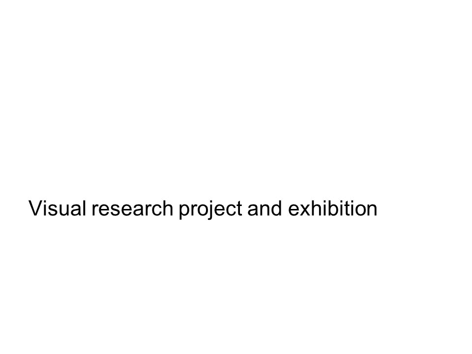 Visual research project and exhibition