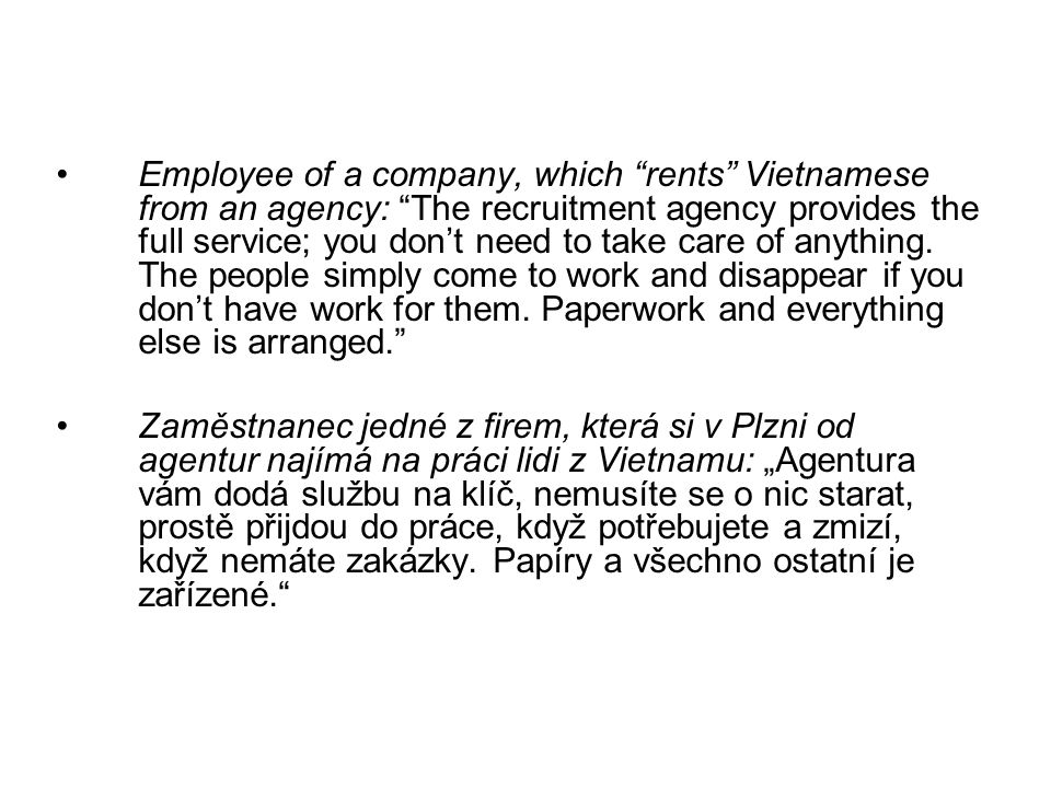 Employee of a company, which rents Vietnamese from an agency: The recruitment agency provides the full service; you don't need to take care of anything.