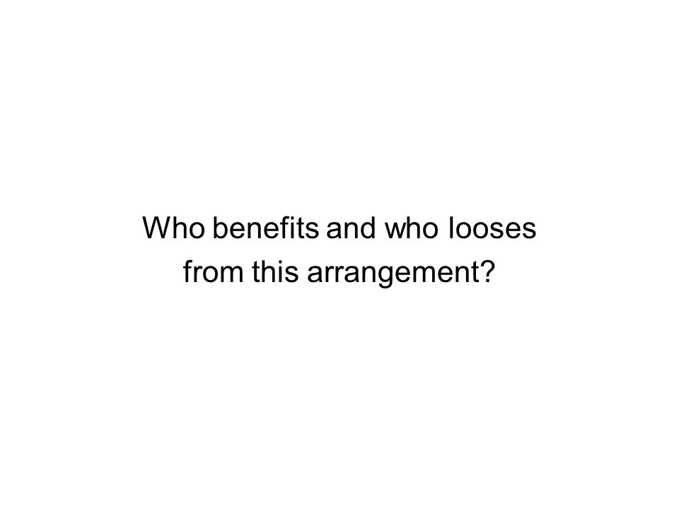 Who benefits and who looses from this arrangement
