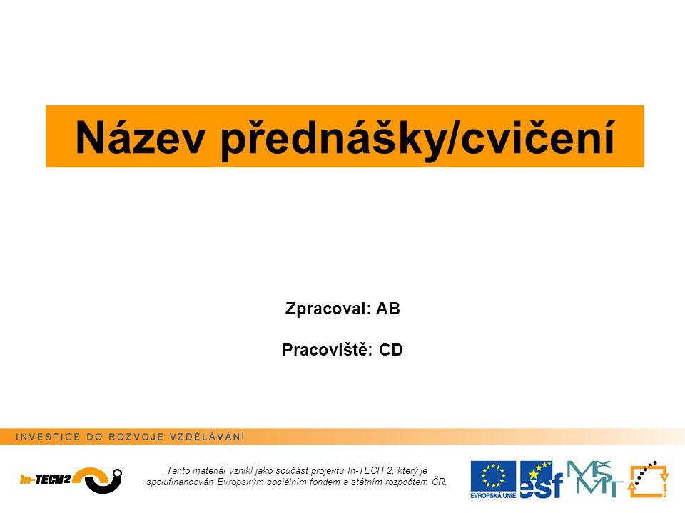 Tento materiál vznikl jako součást projektu In-TECH 2, který je spolufinancován Evropským sociálním fondem a státním rozpočtem ČR.