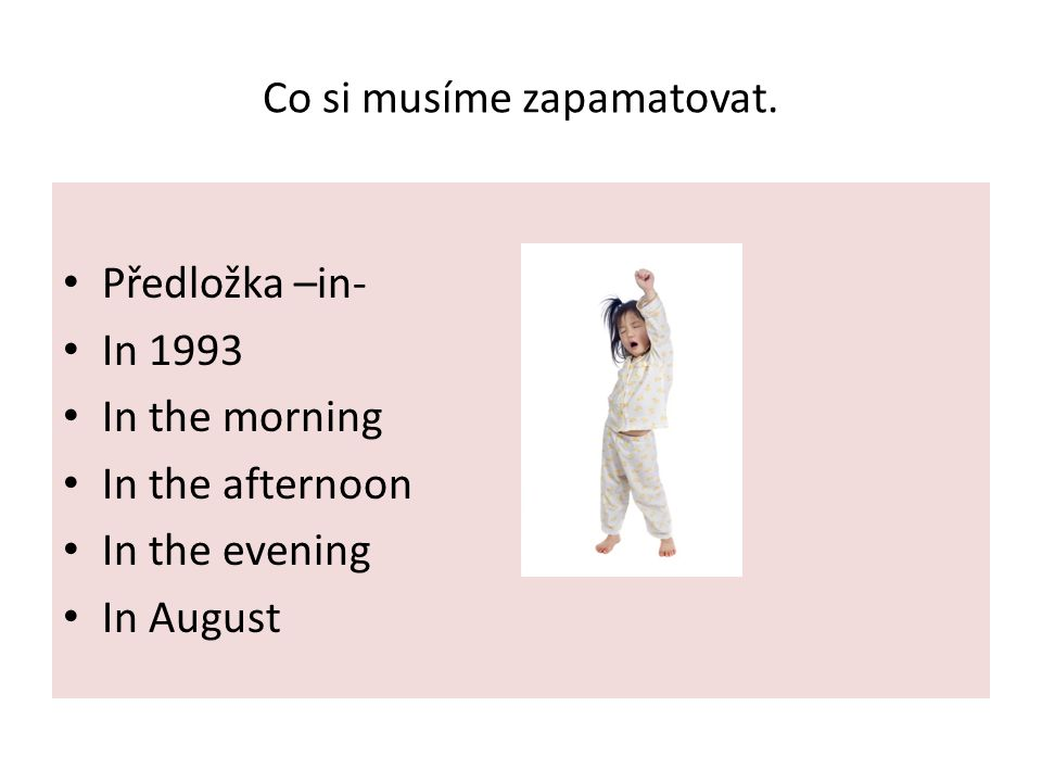 Co si musíme zapamatovat. Předložka -on – On Friday On Tuesday morning On my birthday On 7th July