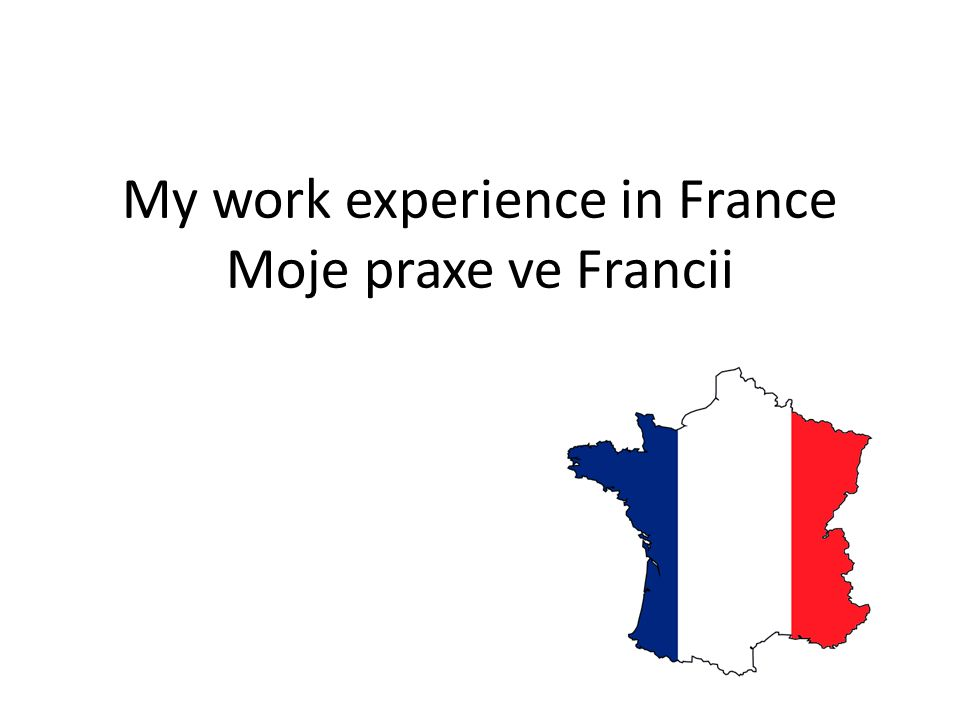 My work experience in France Moje praxe ve Francii