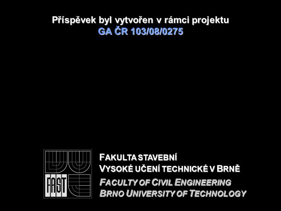 F AKULTA STAVEBNÍ V YSOKÉ UČENÍ TECHNICKÉ V B RNĚ F ACULTY OF C IVIL E NGINEERING B RNO U NIVERSITY OF T ECHNOLOGY Příspěvek byl vytvořen v rámciprojektu GA ČR 103/08/0275 Příspěvek byl vytvořen v rámci projektu GA ČR 103/08/0275