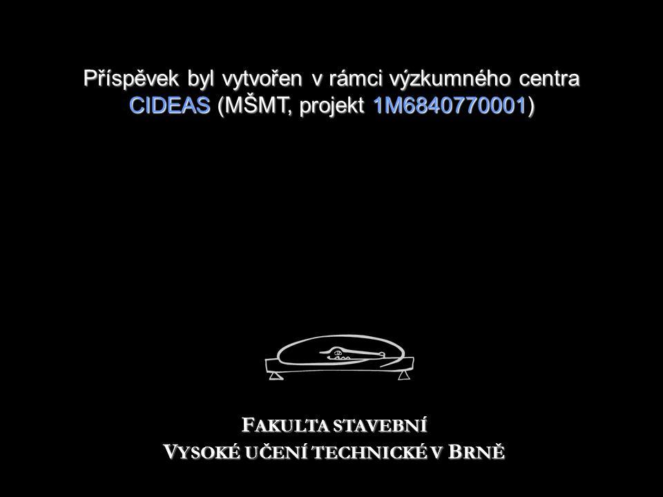 Příspěvek byl vytvořen v rámcivýzkumného centra CIDEAS (MŠMT, projekt 1M6840770001) Příspěvek byl vytvořen v rámci výzkumného centra CIDEAS (MŠMT, projekt 1M6840770001) F AKULTA STAVEBNÍ V YSOKÉ UČENÍ TECHNICKÉ V B RNĚ