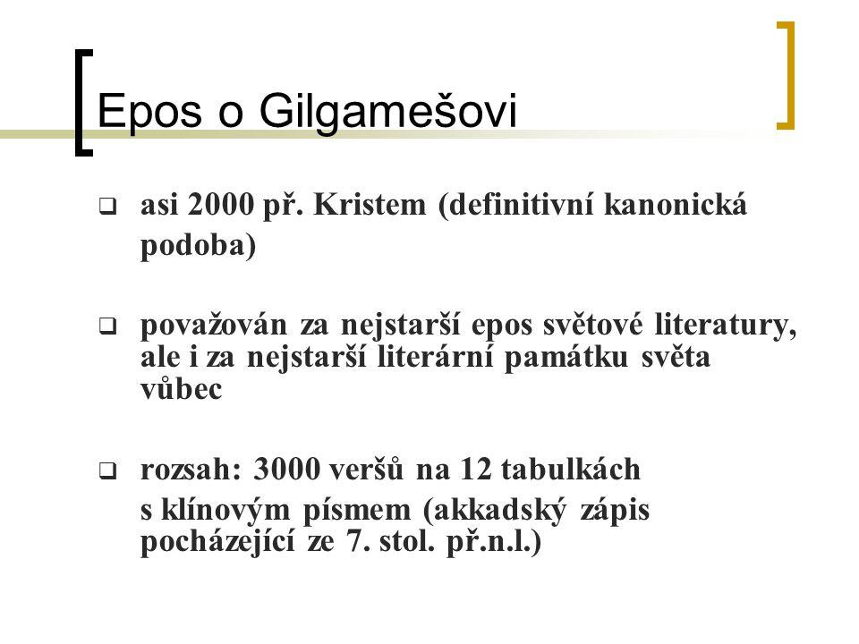 Epos o Gilgamešovi aasi 2000 př. Kristem (definitivní kanonická podoba) ppovažován za nejstarší epos světové literatury, ale i za nejstarší literá