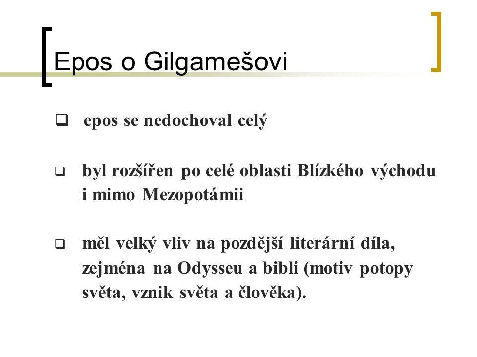 Epos o Gilgamešovi  Stručný obsah: Gilgameš, ze dvou třetin bůh a z jedné třetiny člověk, je vládcem ve městě Uruku.