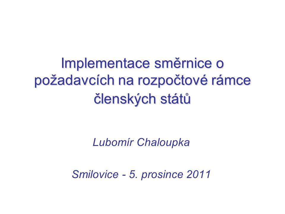 Implementace směrnice o požadavcích na rozpočtové rámce členských států Lubomír Chaloupka Smilovice - 5. prosince 2011