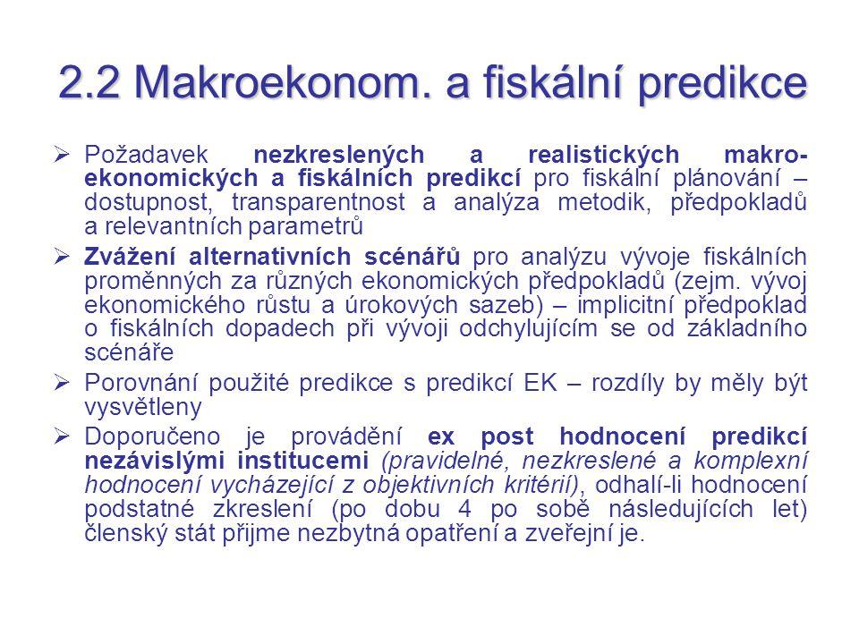 2.2 Makroekonom. a fiskální predikce  Požadavek nezkreslených a realistických makro- ekonomických a fiskálních predikcí pro fiskální plánování – dost
