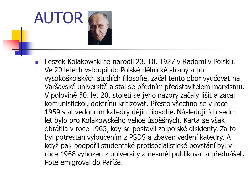 AUTOR Leszek Kołakowski se narodil 23. 10. 1927 v Radomi v Polsku. Ve 20 letech vstoupil do Polské dělnické strany a po vysokoškolských studiích filos