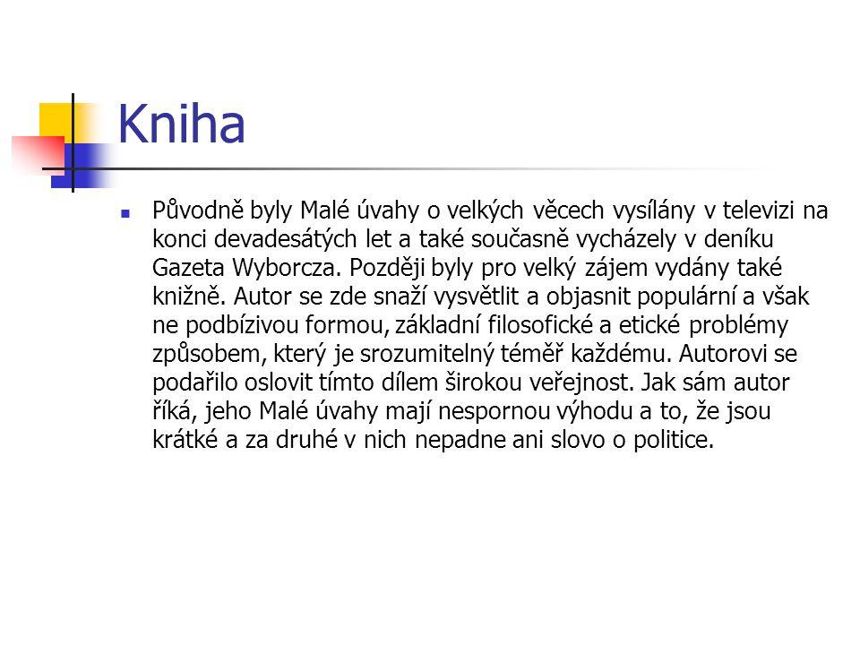 Kniha Původně byly Malé úvahy o velkých věcech vysílány v televizi na konci devadesátých let a také současně vycházely v deníku Gazeta Wyborcza. Pozdě