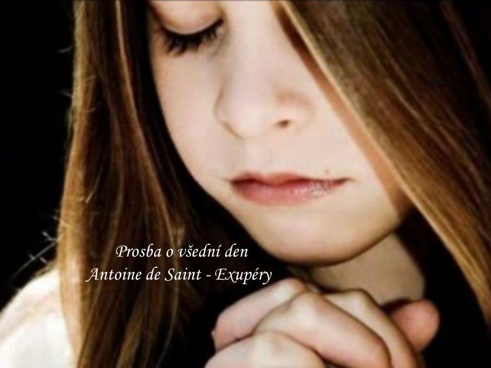 Modlitba Prosba o všední den Antoine de Saint - Exupéry