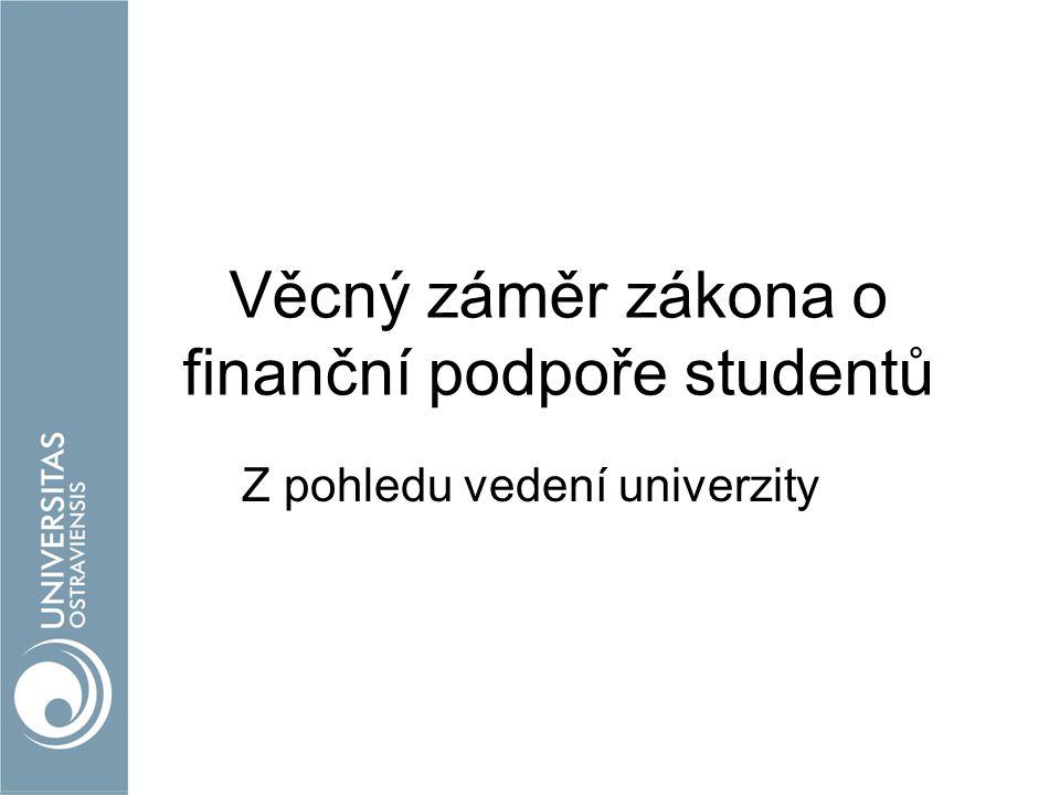 Věcný záměr zákona o finanční podpoře studentů Z pohledu vedení univerzity