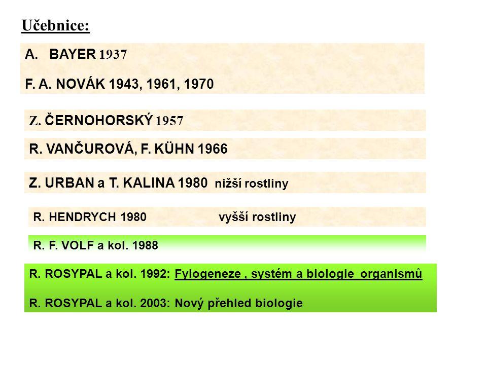 Učebnice: A.BAYER 1937 F. A. NOVÁK 1943, 1961, 1970 Z. ČERNOHORSKÝ 1957 R. VANČUROVÁ, F. KÜHN 1966 Z. URBAN a T. KALINA 1980 nižší rostliny R. HENDRYC