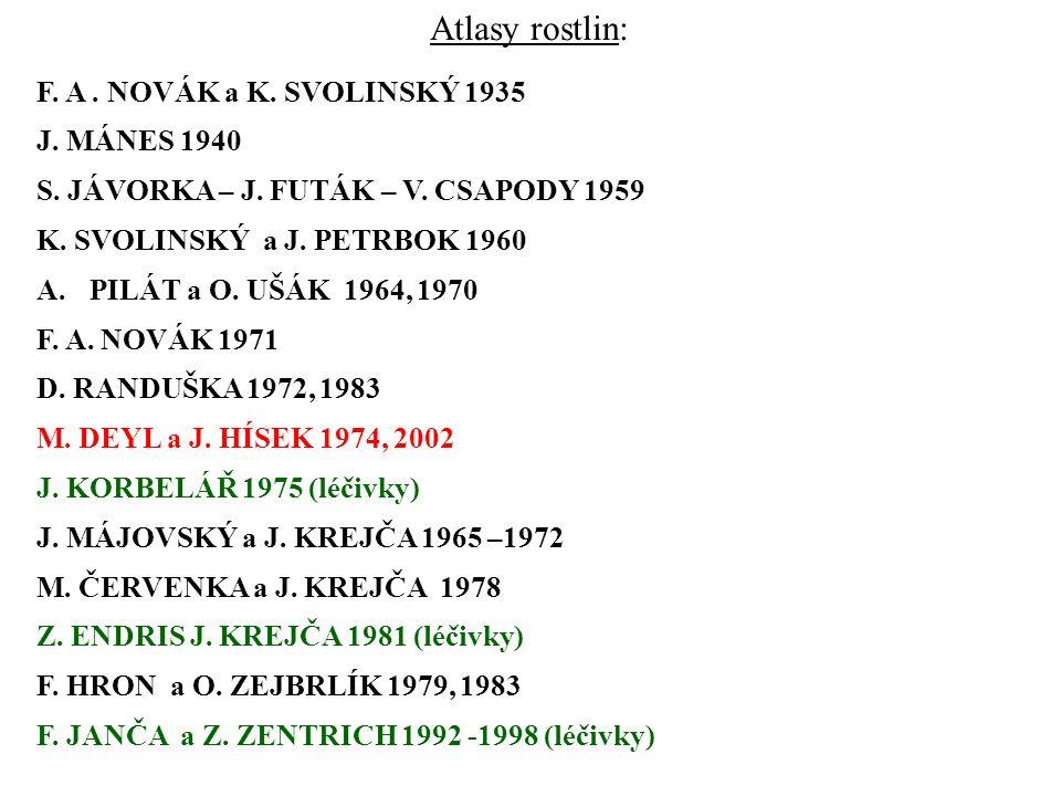 Atlasy rostlin: F. A. NOVÁK a K. SVOLINSKÝ 1935 J. MÁNES 1940 S. JÁVORKA – J. FUTÁK – V. CSAPODY 1959 K. SVOLINSKÝ a J. PETRBOK 1960 A.PILÁT a O. UŠÁK