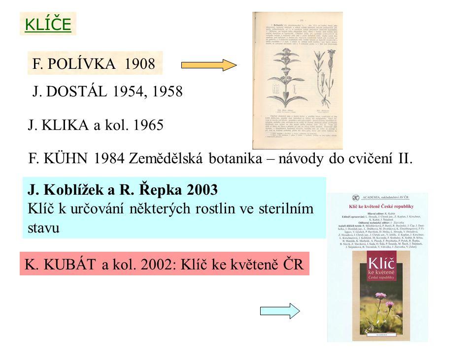KLÍČE F. POLÍVKA 1908 J. DOSTÁL 1954, 1958 J. KLIKA a kol. 1965 F. KÜHN 1984 Zemědělská botanika – návody do cvičení II. J. Koblížek a R. Řepka 2003 K