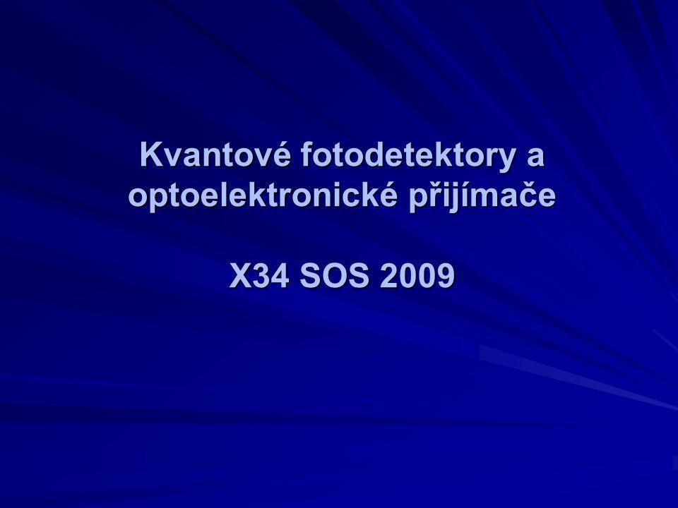 Kvantové fotodetektory a optoelektronické přijímače X34 SOS 2009