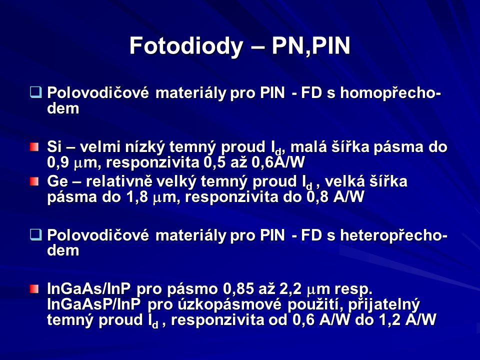  Polovodičové materiály pro PIN - FD s homopřecho- dem Si – velmi nízký temný proud I d, malá šířka pásma do 0,9  m, responzivita 0,5 až 0,6A/W Ge –