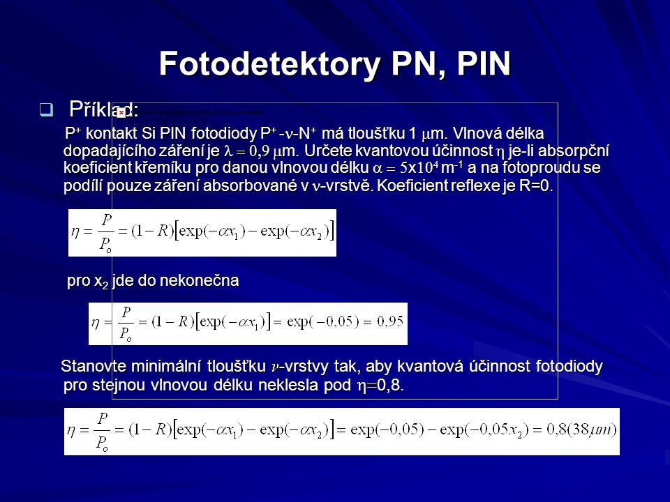 Fotodetektory PN, PIN  P říklad: P + kontakt Si PIN fotodiody P + - -N + má tloušťku 1  m. Vlnová délka dopadajícího záření je  m. Určete kv