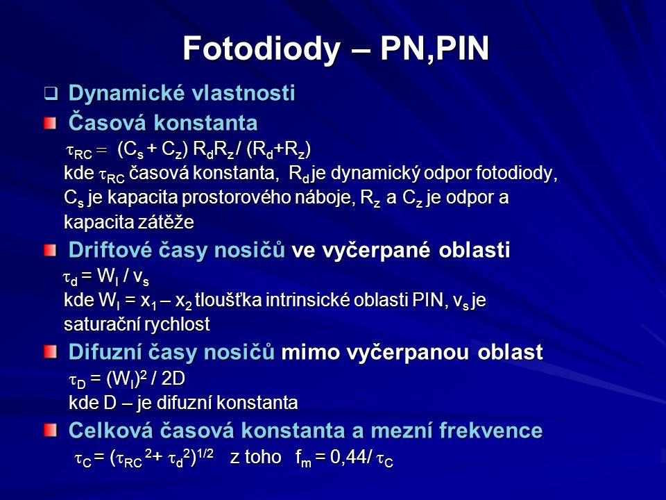 Fotodiody – PN,PIN  Dynamické vlastnosti Časová konstanta  RC  (C s + C z ) R d R z / (R d +R z ) kde  RC  časová konstanta, R d je dynamic
