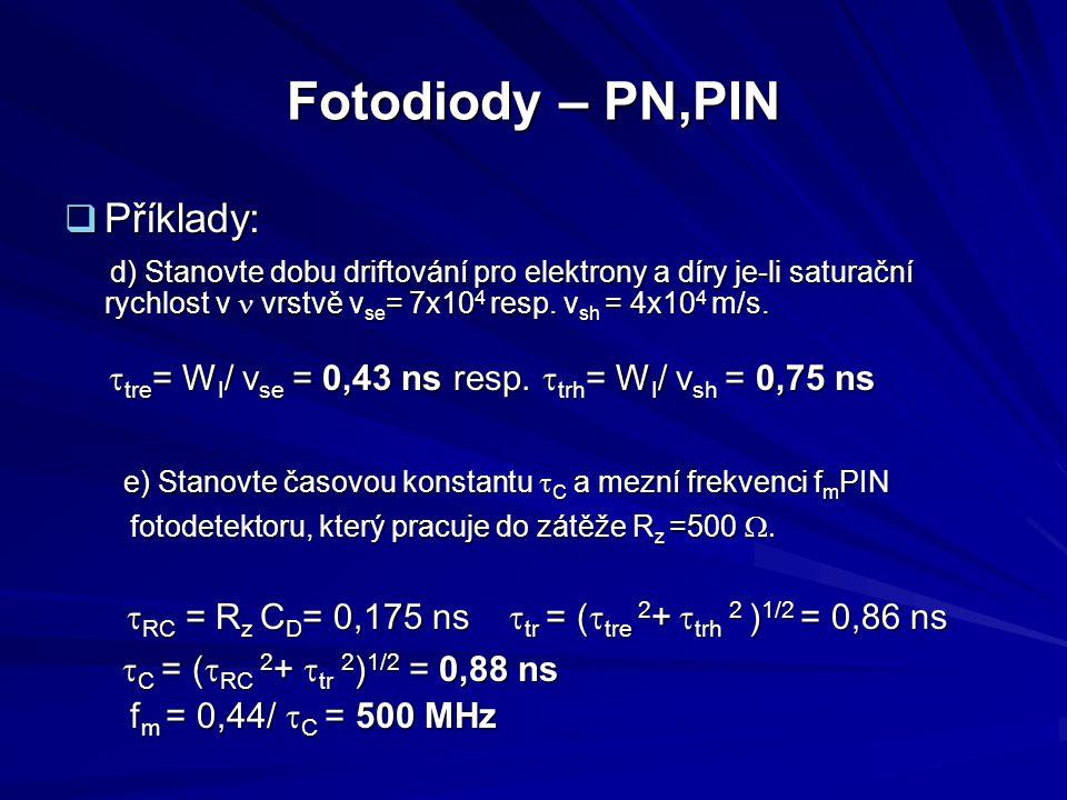 Fotodiody – PN,PIN  Příklady: d) Stanovte dobu driftování pro elektrony a díry je-li saturační rychlost v vrstvě v se = 7x10 4 resp. v sh = 4x10 4 m/