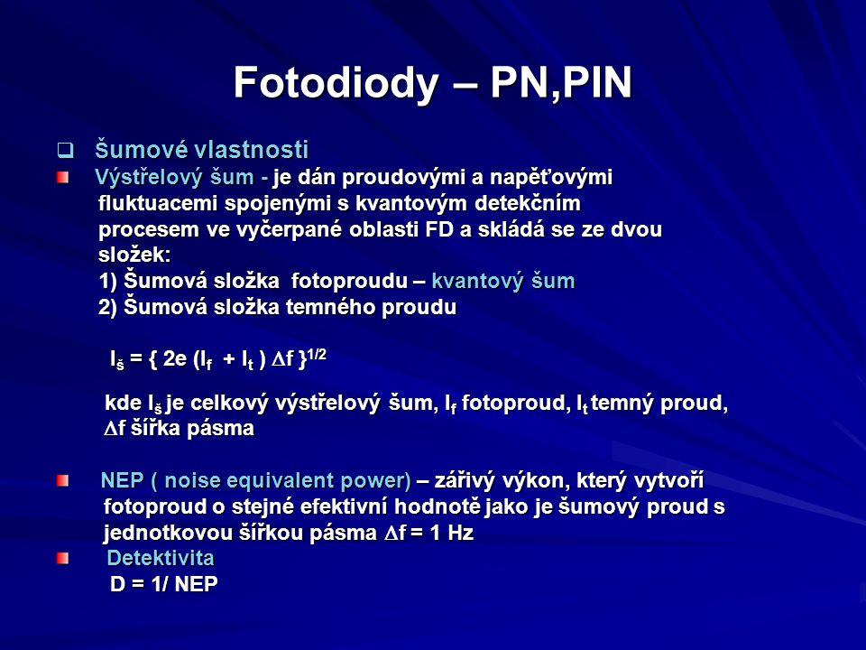 Fotodiody – PN,PIN  Š umové vlastnosti Výstřelový šum - je dán proudovými a napěťovými Výstřelový šum - je dán proudovými a napěťovými fluktuacemi sp