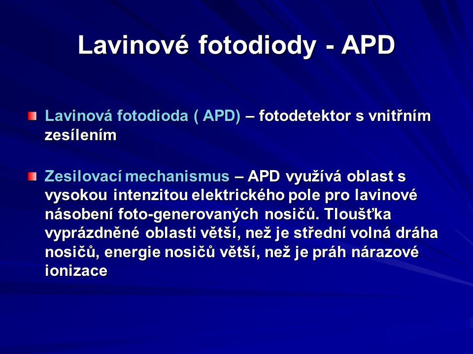 Lavinové fotodiody - APD Lavinová fotodioda ( APD) – fotodetektor s vnitřním zesílením Zesilovací mechanismus – APD využívá oblast s vysokou intenzito