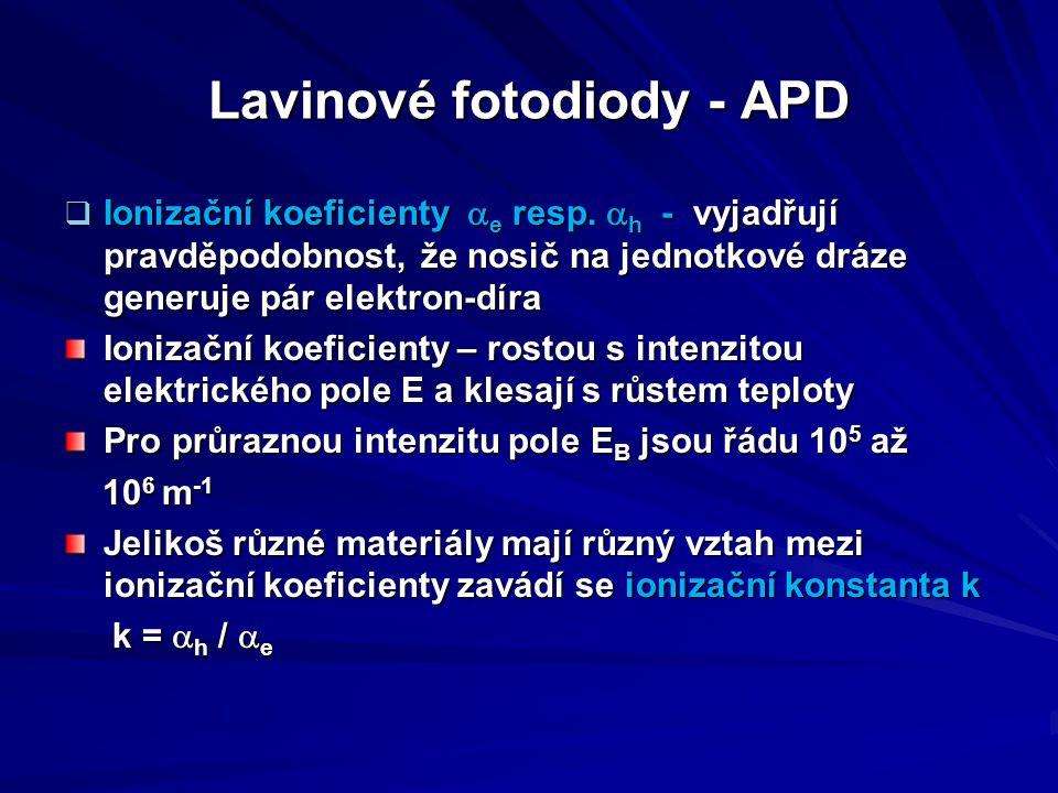 Lavinové fotodiody - APD  Ionizační koeficienty  e resp.  h  - vyjadřují pravděpodobnost, že nosič na jednotkové dráze generuje pár elektron-díra