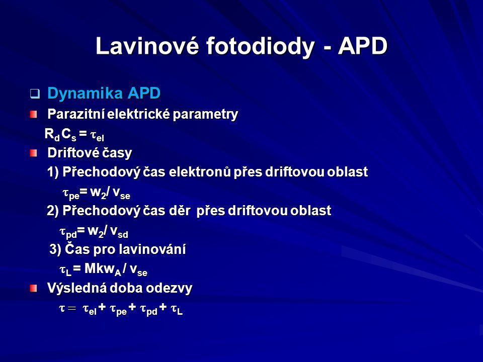Lavinové fotodiody - APD  Dynamika APD Parazitní elektrické parametry R d C s =  el R d C s =  el Driftové časy 1) Přechodový čas elektronů přes dr