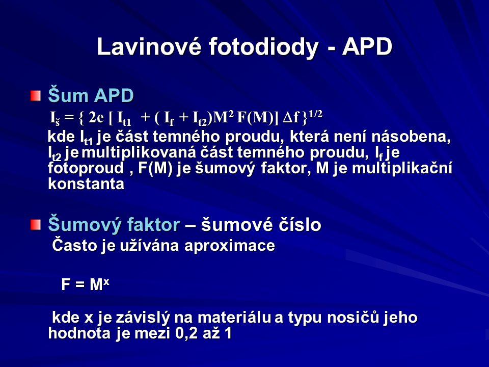 Lavinové fotodiody - APD Šum APD I š = { 2e [ I t1 + ( I f + I t2 )M 2 F(M)]  f } 1/2 I š = { 2e [ I t1 + ( I f + I t2 )M 2 F(M)]  f } 1/2 kde I t1