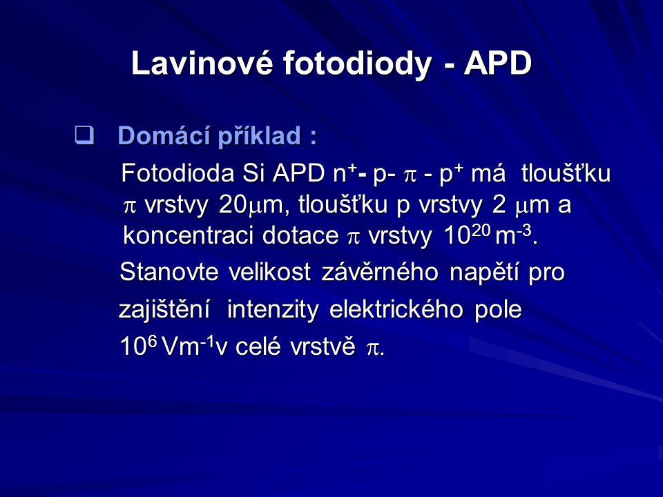 Lavinové fotodiody - APD  Domácí příklad : Fotodioda Si APD n + - p-  - p + má tloušťku  vrstvy 20  m, tloušťku p vrstvy 2  m a koncentraci dota