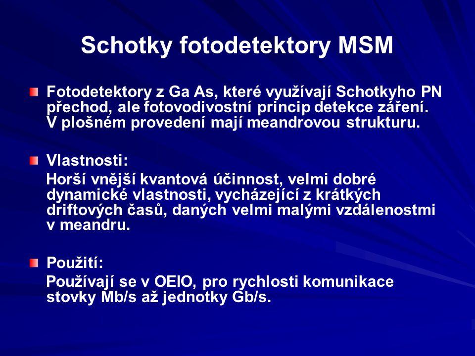 Schotky fotodetektory MSM Fotodetektory z Ga As, které využívají Schotkyho PN přechod, ale fotovodivostní princip detekce záření. V plošném provedení