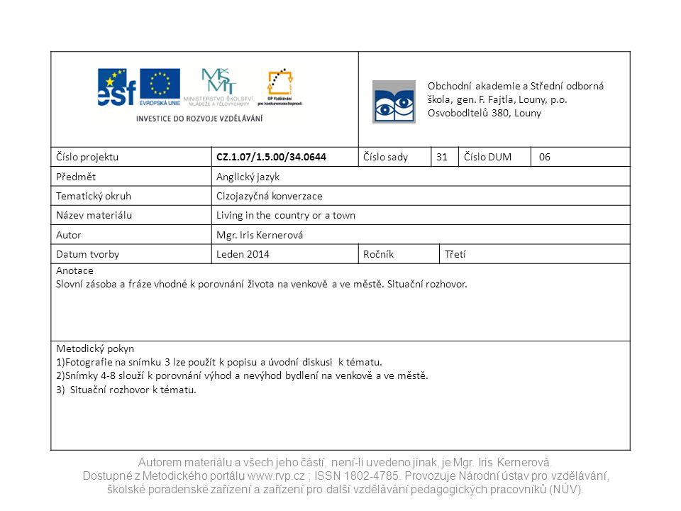 Obchodní akademie a Střední odborná škola, gen. F. Fajtla, Louny, p.o. Osvoboditelů 380, Louny Číslo projektuCZ.1.07/1.5.00/34.0644Číslo sady31Číslo D