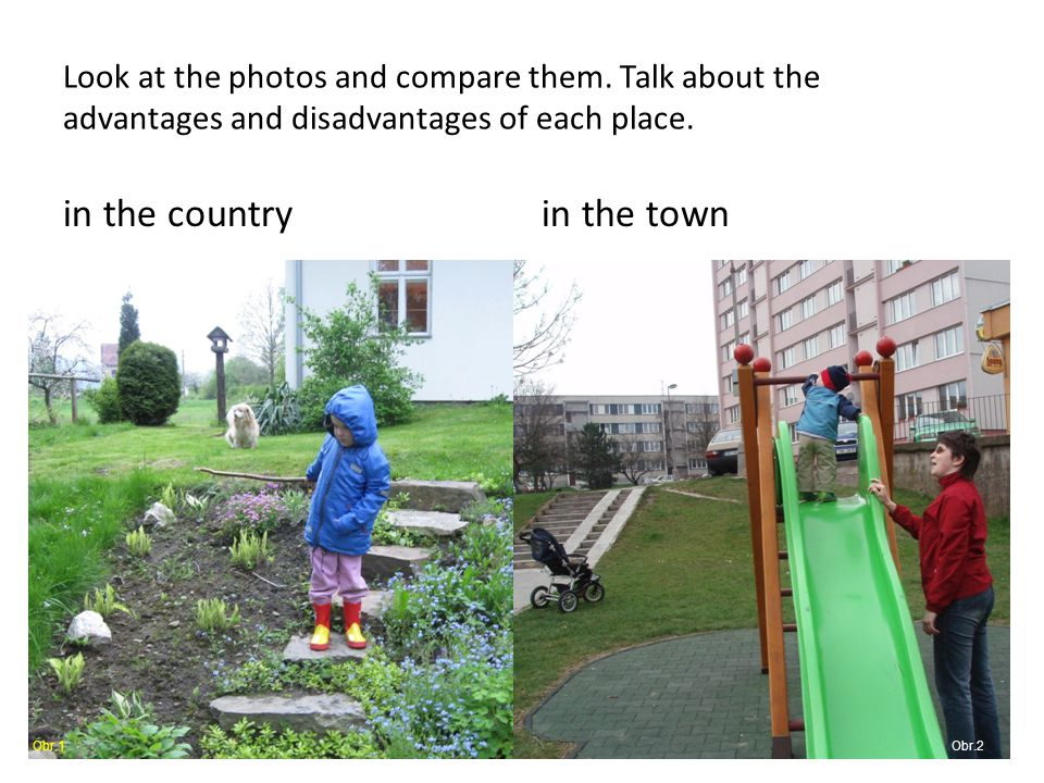 Look at the photos and compare them. Talk about the advantages and disadvantages of each place.
