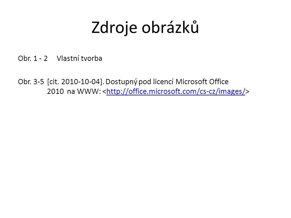 Zdroje obrázků Obr. 1 - 2 Vlastní tvorba Obr. 3-5 [cit. 2010-10-04]. Dostupný pod licencí Microsoft Office 2010 na WWW: http://office.microsoft.com/cs