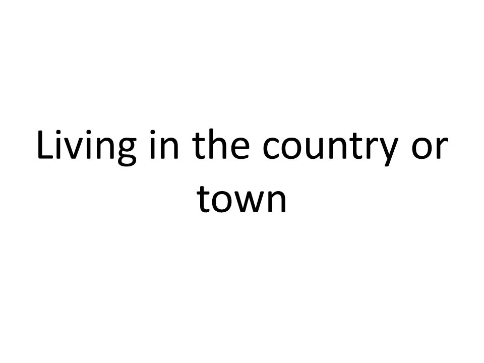 Living in the country or town